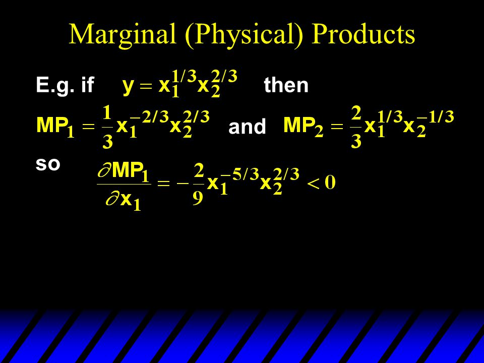 Marginal (Physical) Products and so E.g. ifthen