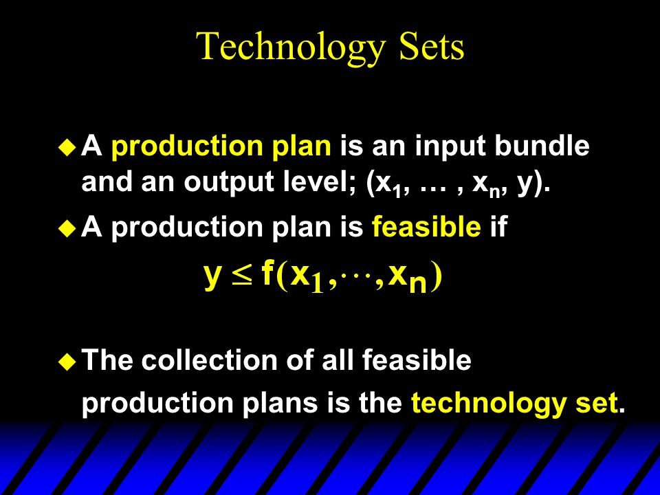 Technology Sets  A production plan is an input bundle and an output level; (x 1, …, x n, y).