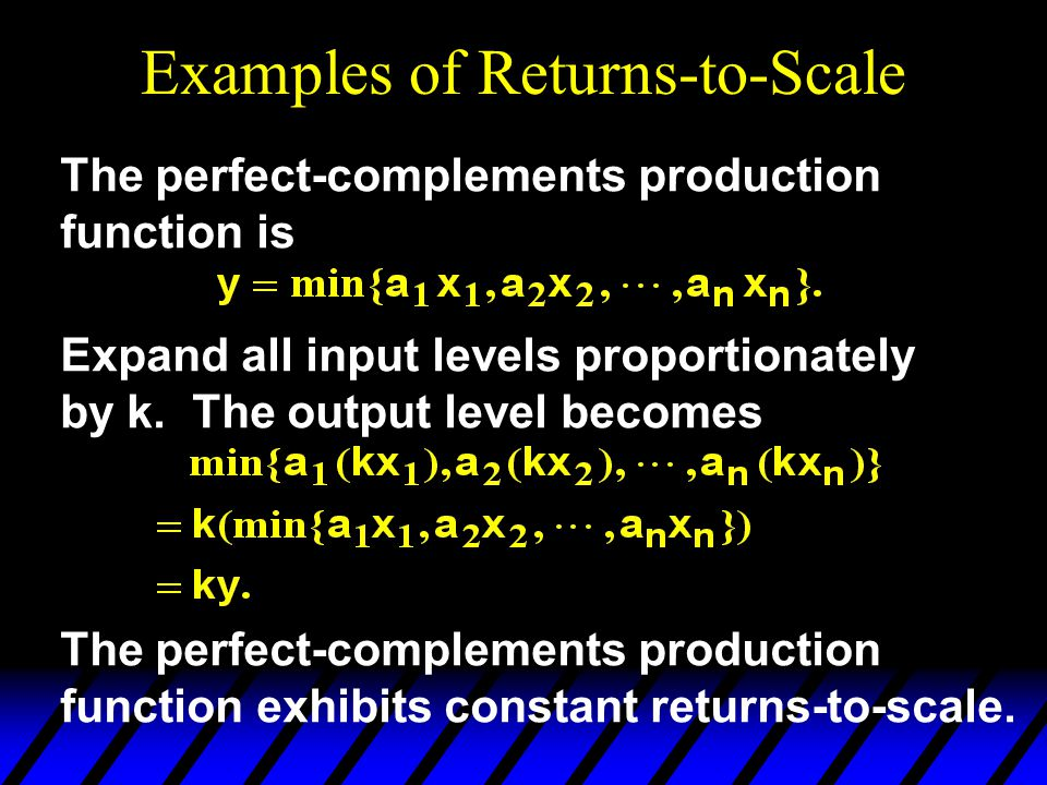 Examples of Returns-to-Scale The perfect-complements production function is Expand all input levels proportionately by k.