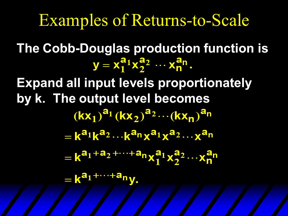 Examples of Returns-to-Scale The Cobb-Douglas production function is Expand all input levels proportionately by k.