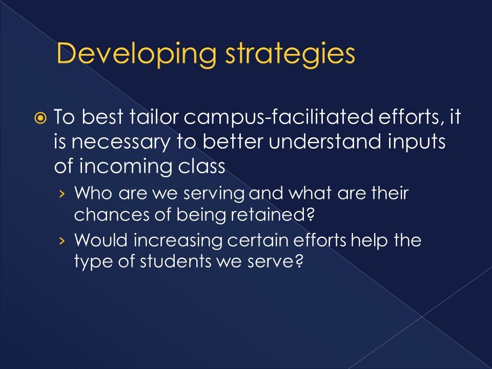  To best tailor campus-facilitated efforts, it is necessary to better understand inputs of incoming class › Who are we serving and what are their cha