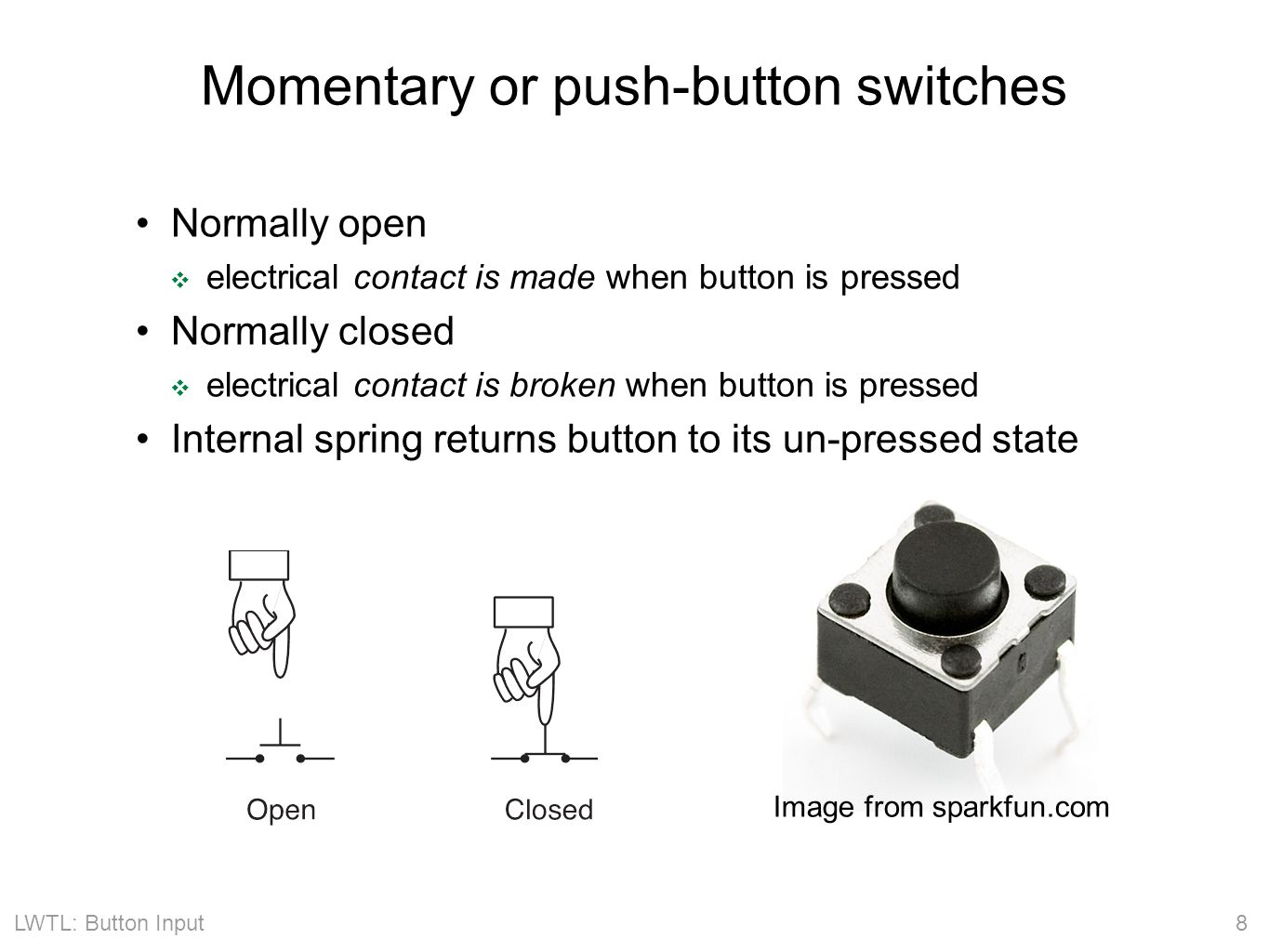LWTL: Button Input 9 Putting buttons into action 1.Build the circuit: same one is used for all examples a.