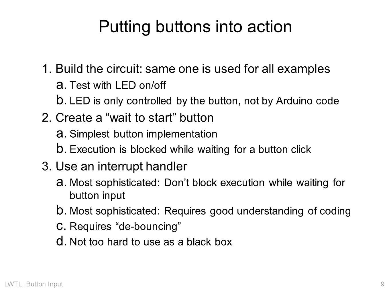 LWTL: Button Input 20 Interrupt handler for button input int button_interrupt = 0; // Interrupt 0 is on pin 2 !.