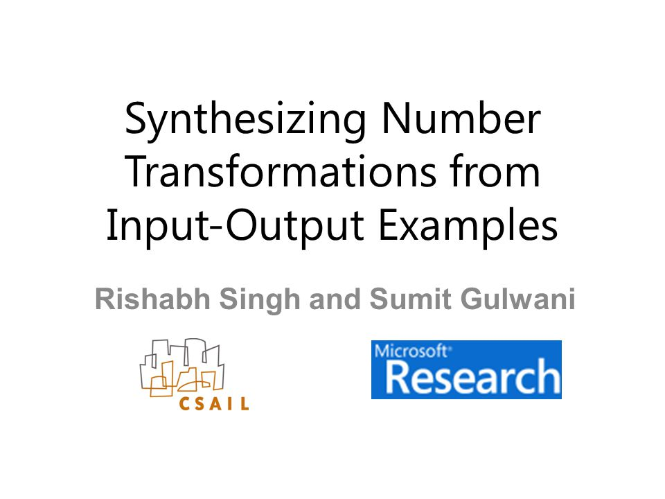 Synthesizing Number Transformations from Input-Output Examples Rishabh Singh and Sumit Gulwani