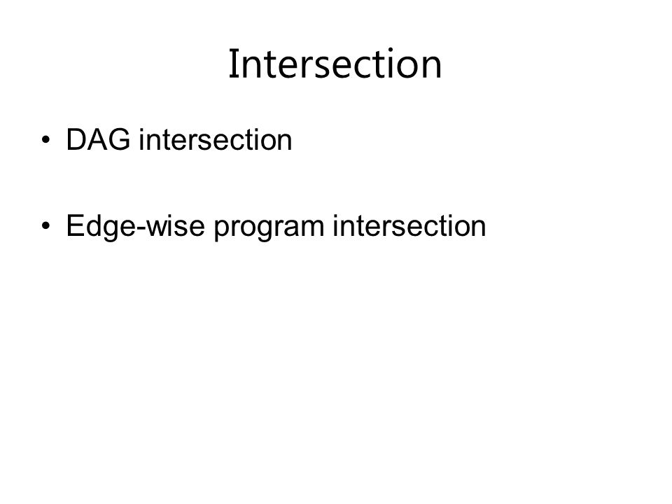 Intersection DAG intersection Edge-wise program intersection