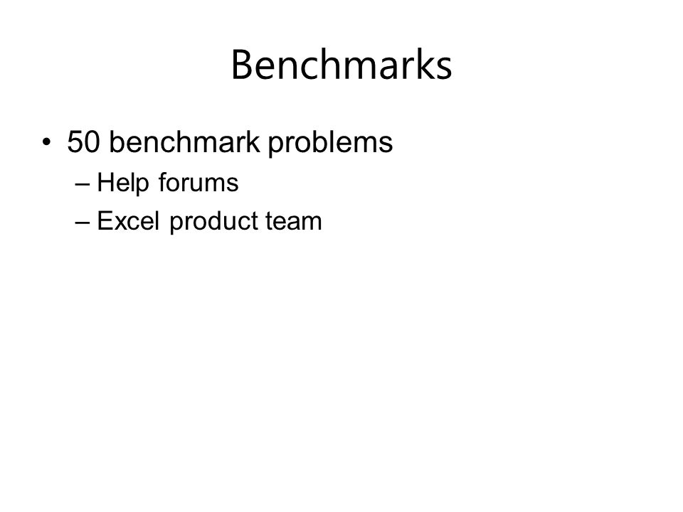 Benchmarks 50 benchmark problems –Help forums –Excel product team