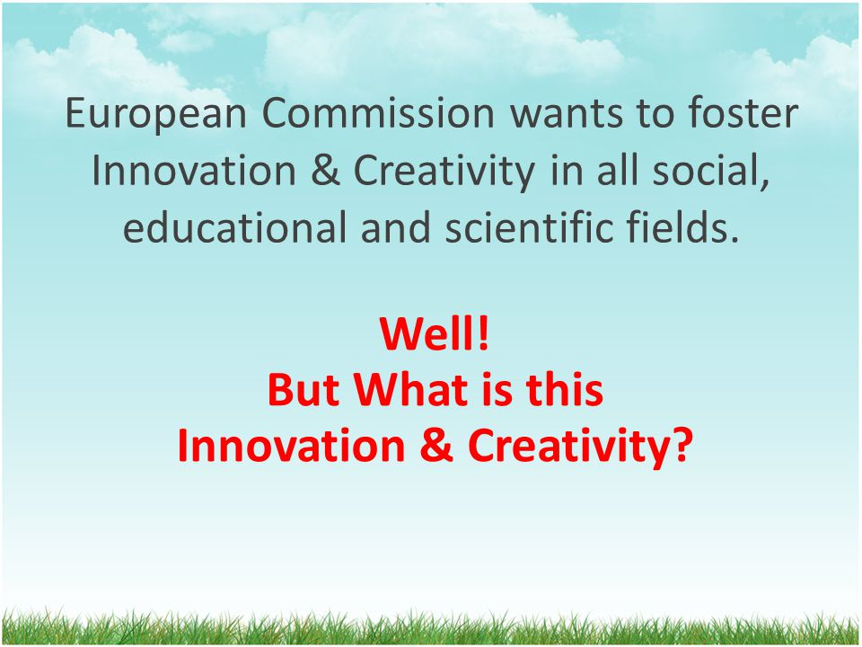 European Commission wants to foster Innovation & Creativity in all social, educational and scientific fields.