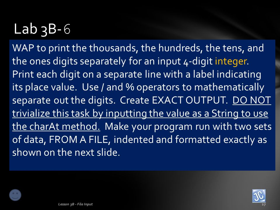 Lab 3B- 6 Lesson 3B - File Input27 WAP to print the thousands, the hundreds, the tens, and the ones digits separately for an input 4-digit integer.