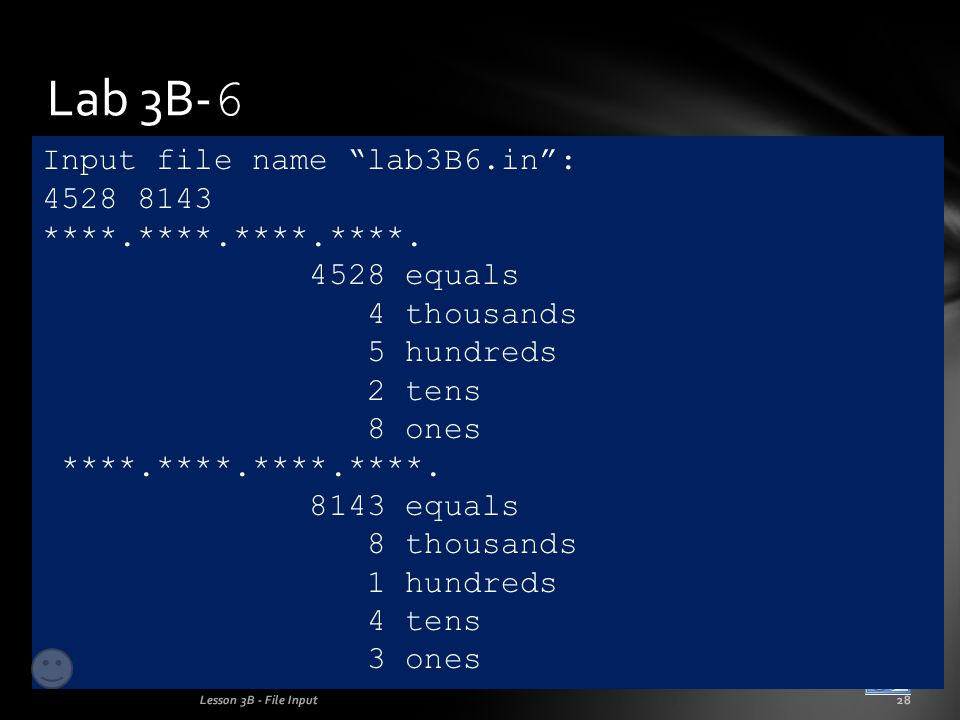 Lab 3B- 6 Lesson 3B - File Input28 Input file name lab3B6.in : 4528 8143 ****.****.****.****.