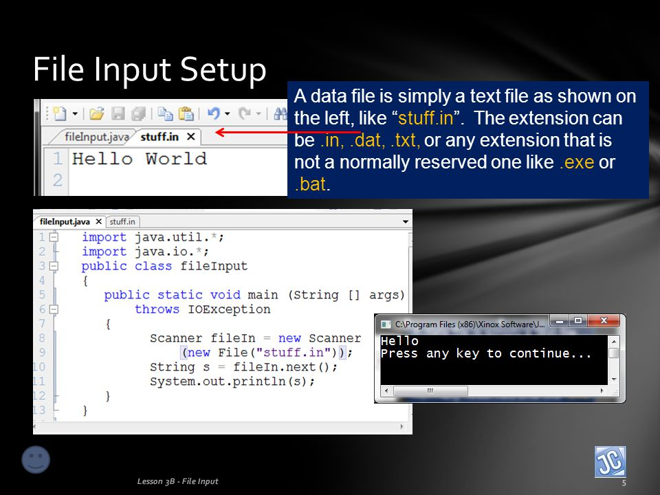 File Input Setup Lesson 3B - File Input5 A data file is simply a text file as shown on the left, like stuff.in .