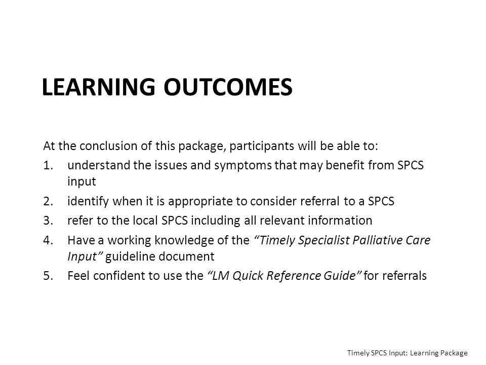LEARNING OUTCOMES At the conclusion of this package, participants will be able to: 1.understand the issues and symptoms that may benefit from SPCS inp