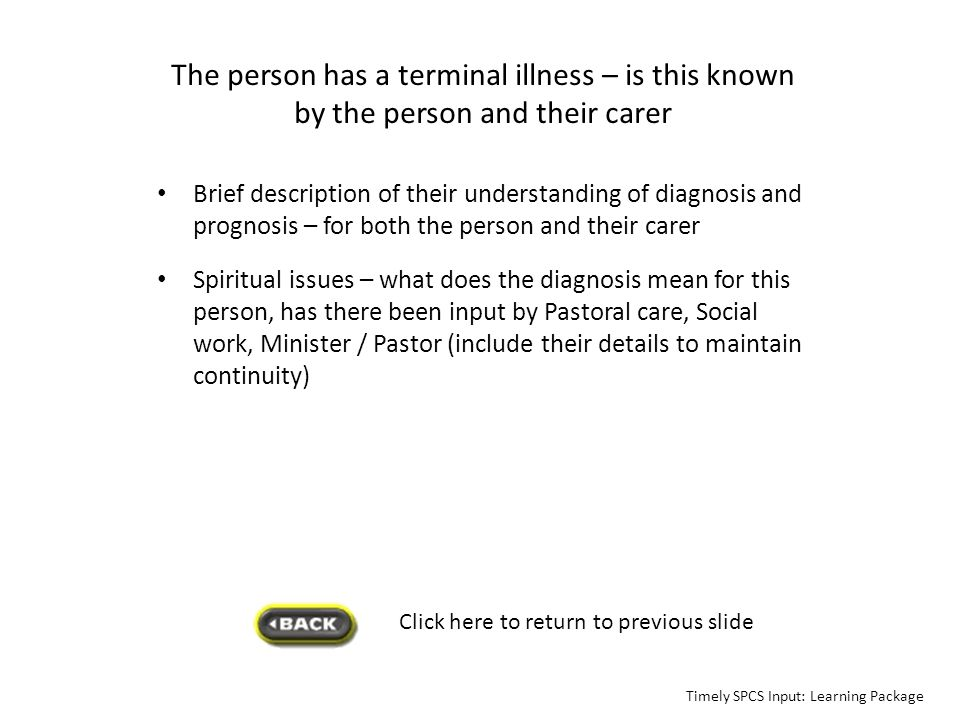The person has a terminal illness – is this known by the person and their carer Brief description of their understanding of diagnosis and prognosis –