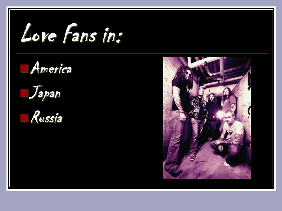 Love Fans in: America America Japan Japan Russia Russia