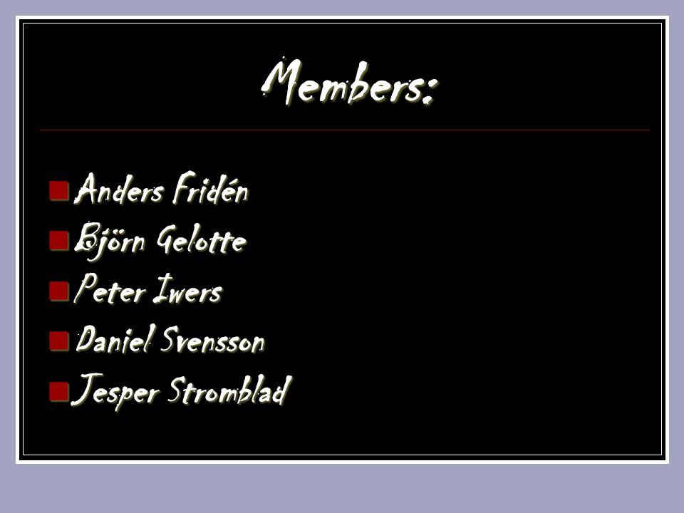 Members: Anders Fridén Anders Fridén Björn Gelotte Björn Gelotte Peter Iwers Peter Iwers Daniel Svensson Daniel Svensson Jesper Stromblad Jesper Strom