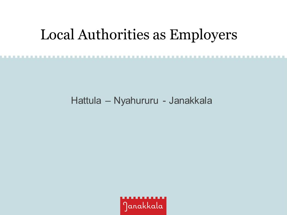 Local Authorities as Employers Hattula – Nyahururu - Janakkala