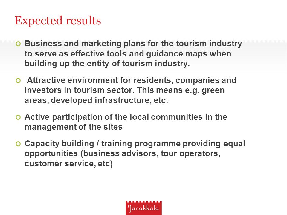 Expected results Business and marketing plans for the tourism industry to serve as effective tools and guidance maps when building up the entity of tourism industry.