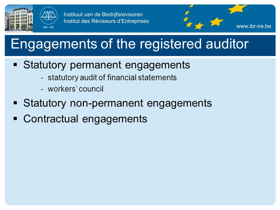Engagements of the registered auditor  Statutory permanent engagements -statutory audit of financial statements -workers' council  Statutory non-permanent engagements  Contractual engagements