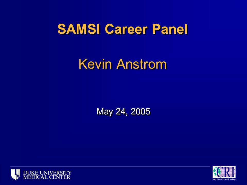 SAMSI Career Panel Kevin Anstrom May 24, 2005