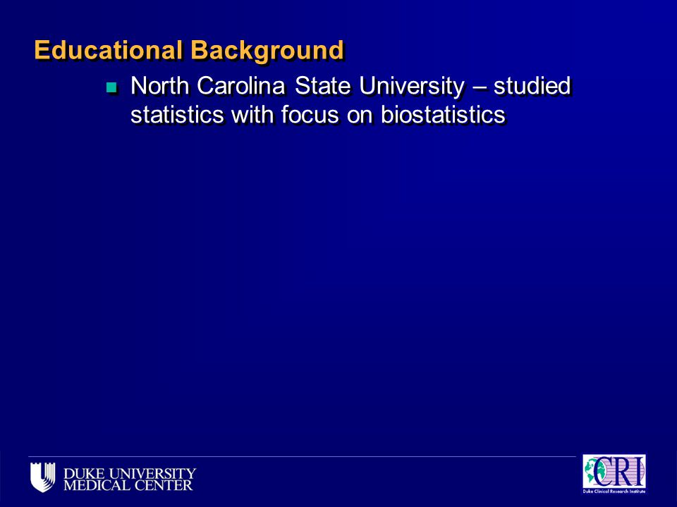 Educational Background n North Carolina State University – studied statistics with focus on biostatistics