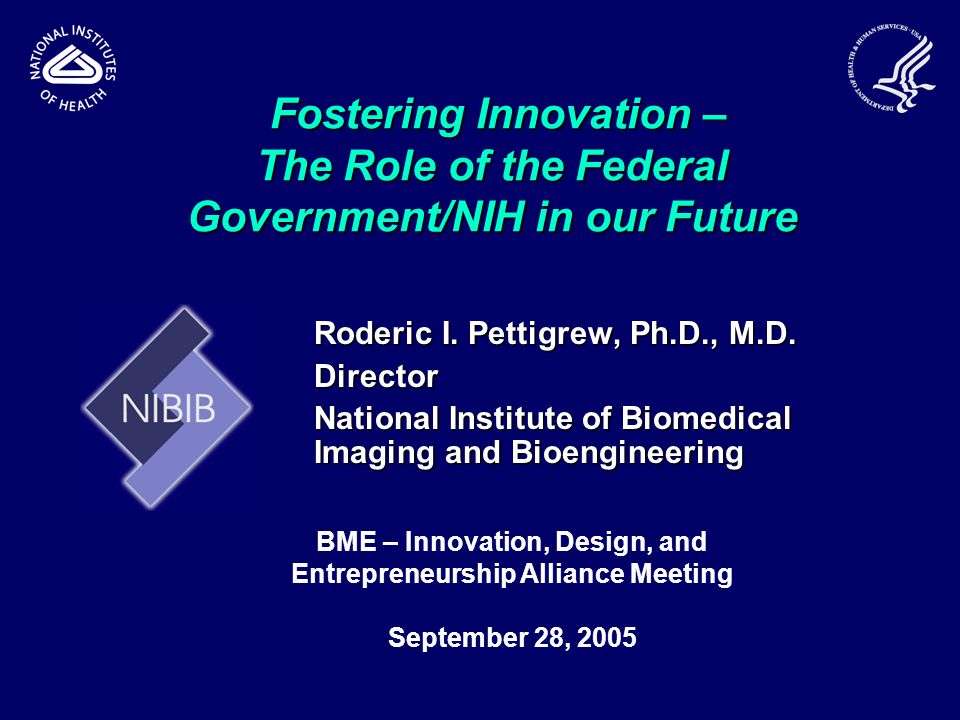 Fostering Innovation – The Role of the Federal Government/NIH in our Future Fostering Innovation – The Role of the Federal Government/NIH in our Future Roderic I.