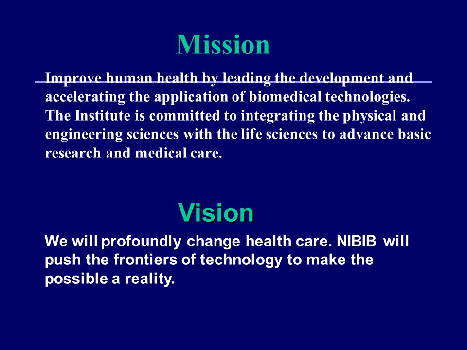 Mission Improve human health by leading the development and accelerating the application of biomedical technologies.