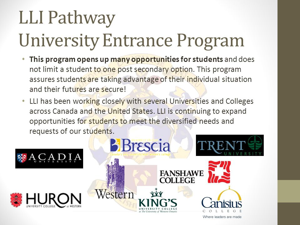 Pathway University Entrance Program LLI is proud to have established pathways with top ranked Universities in Canada and the United States.