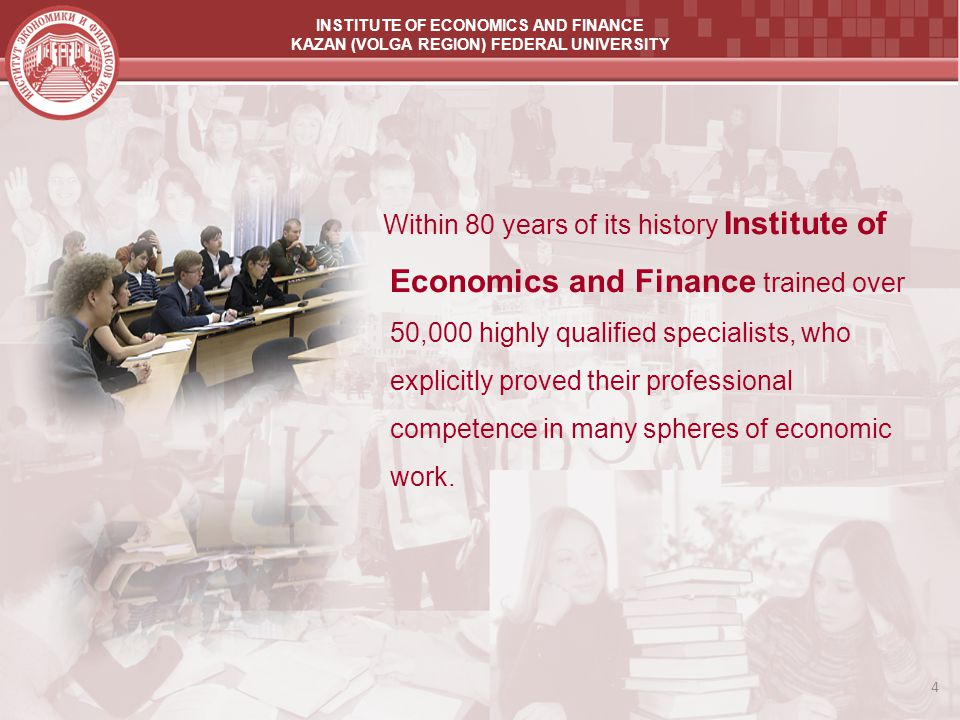 INSTITUTE OF ECONOMICS AND FINANCE KAZAN (VOLGA REGION) FEDERAL UNIVERSITY Within 80 years of its history Institute of Economics and Finance trained o