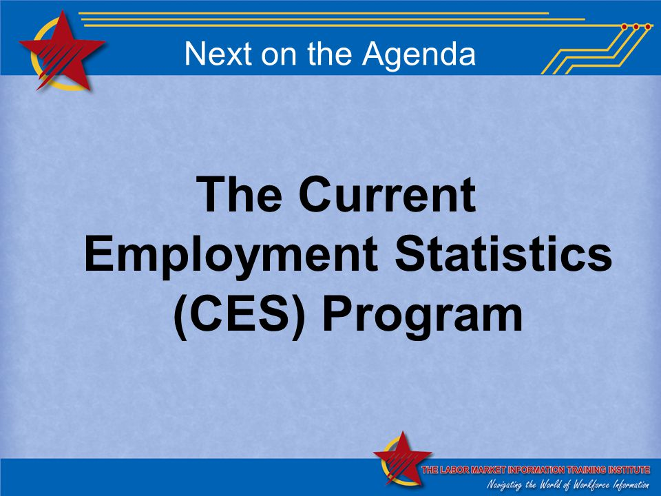 Next on the Agenda The Current Employment Statistics (CES) Program