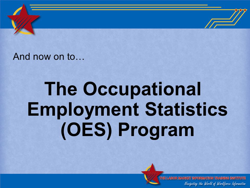 And now on to… The Occupational Employment Statistics (OES) Program