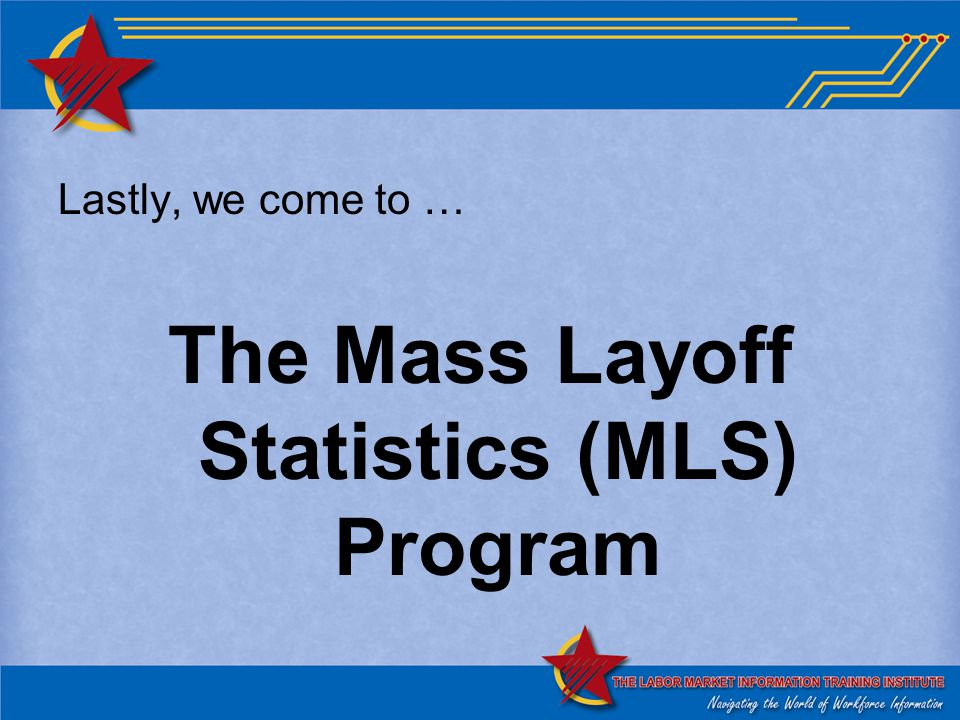 Lastly, we come to … The Mass Layoff Statistics (MLS) Program