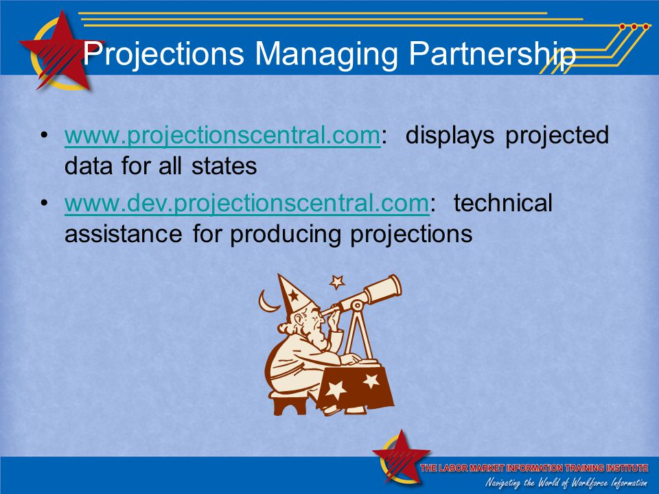 Projections Managing Partnership www.projectionscentral.com: displays projected data for all stateswww.projectionscentral.com www.dev.projectionscentral.com: technical assistance for producing projectionswww.dev.projectionscentral.com