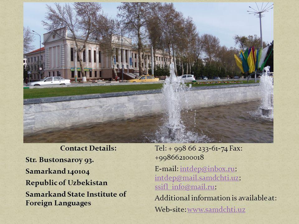 Contact Details: Str. Bustonsaroy 93. Samarkand 140104 Republic of Uzbekistan Samarkand State Institute of Foreign Languages Tel: + 998 66 233-61-74 F