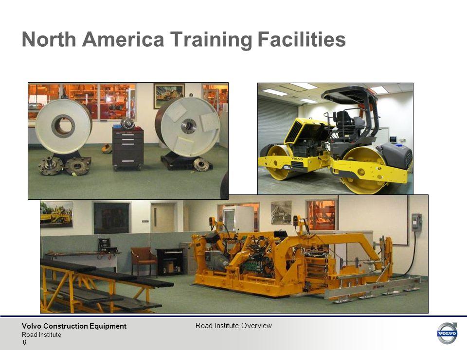Volvo Construction Equipment Road Institute Road Institute Overview 8 North America Training Facilities