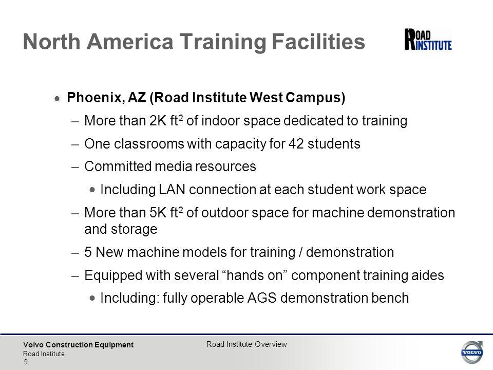 Volvo Construction Equipment Road Institute Road Institute Overview 9  Phoenix, AZ (Road Institute West Campus) –More than 2K ft 2 of indoor space de