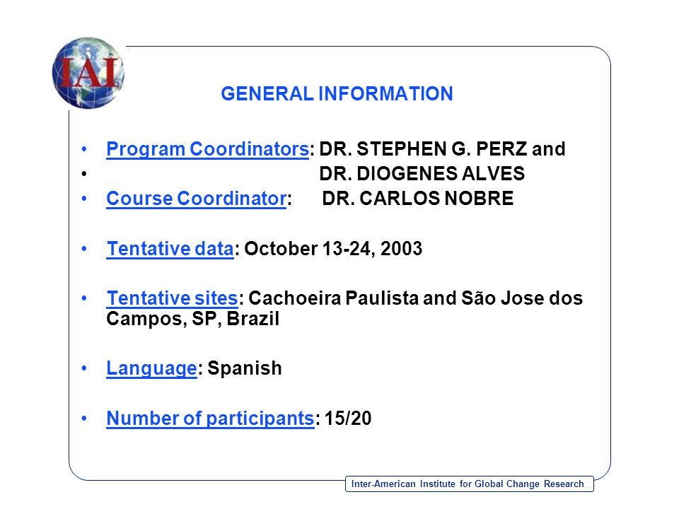 Inter-American Institute for Global Change Research GENERAL INFORMATION Program Coordinators: DR.
