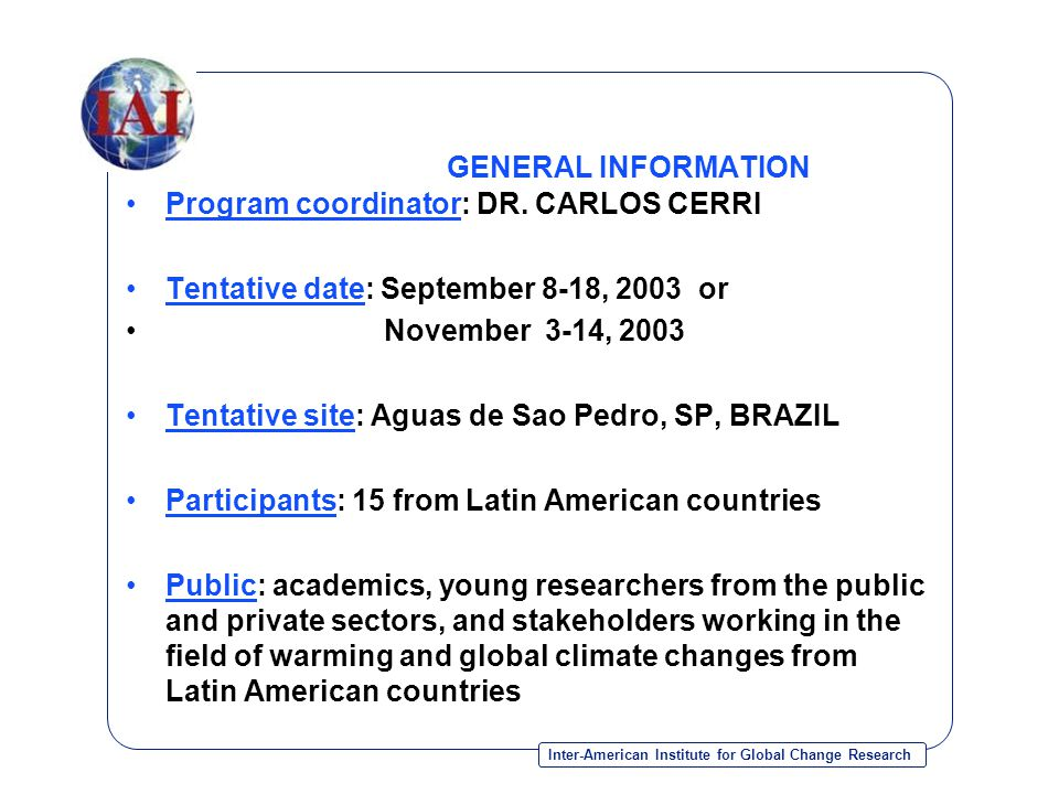 Inter-American Institute for Global Change Research GENERAL INFORMATION Program coordinator: DR.