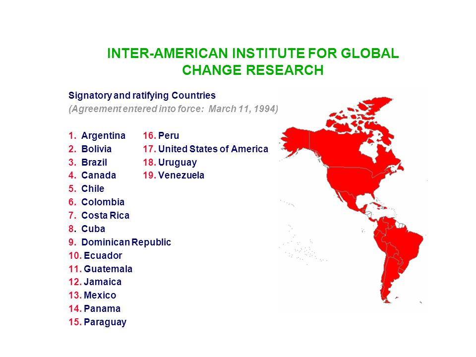 INTER-AMERICAN INSTITUTE FOR GLOBAL CHANGE RESEARCH Signatory and ratifying Countries (Agreement entered into force: March 11, 1994) 1. Argentina 16.