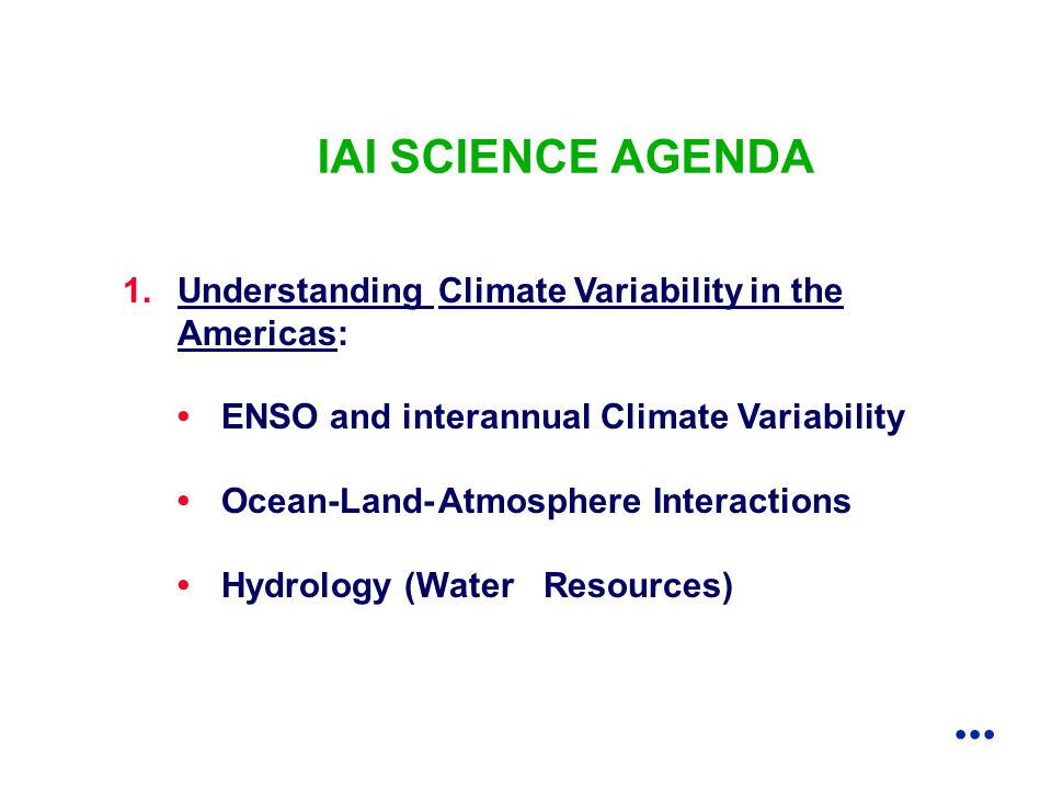 1.Understanding Climate Variability in the Americas: ENSO and interannual Climate Variability Ocean-Land-Atmosphere Interactions Hydrology (Water Resources) IAI SCIENCE AGENDA...