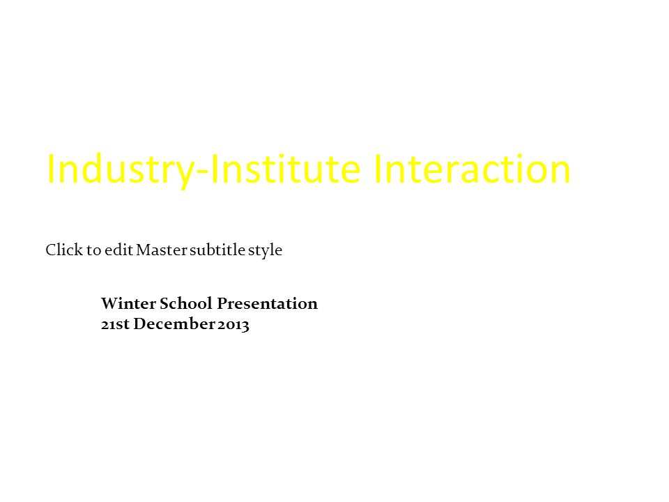 Click to edit Master subtitle style Industry-Institute Interaction Winter School Presentation 21st December 2013