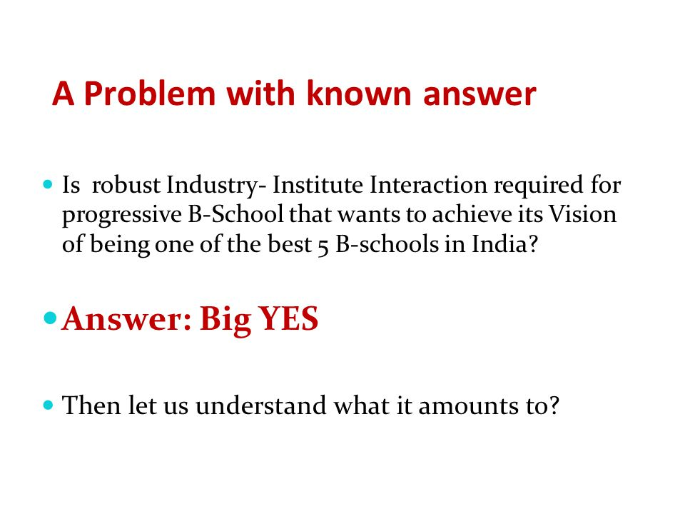 A Problem with known answer Is robust Industry- Institute Interaction required for progressive B-School that wants to achieve its Vision of being one