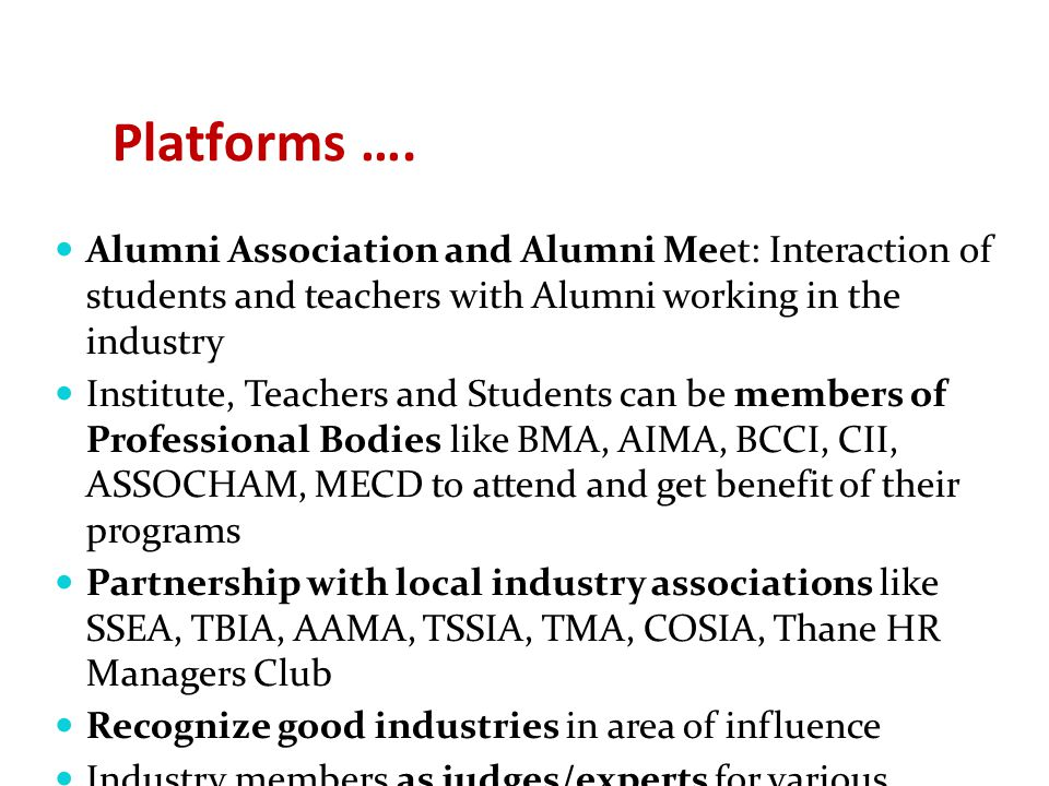 Platforms …. Alumni Association and Alumni Meet: Interaction of students and teachers with Alumni working in the industry Institute, Teachers and Stud
