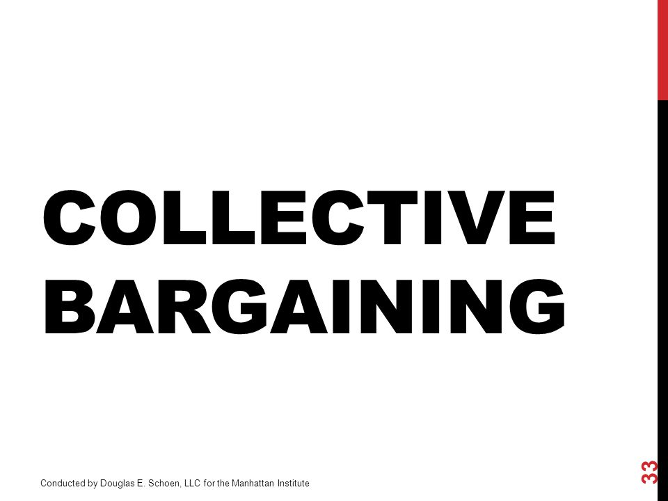 COLLECTIVE BARGAINING 33 Conducted by Douglas E. Schoen, LLC for the Manhattan Institute