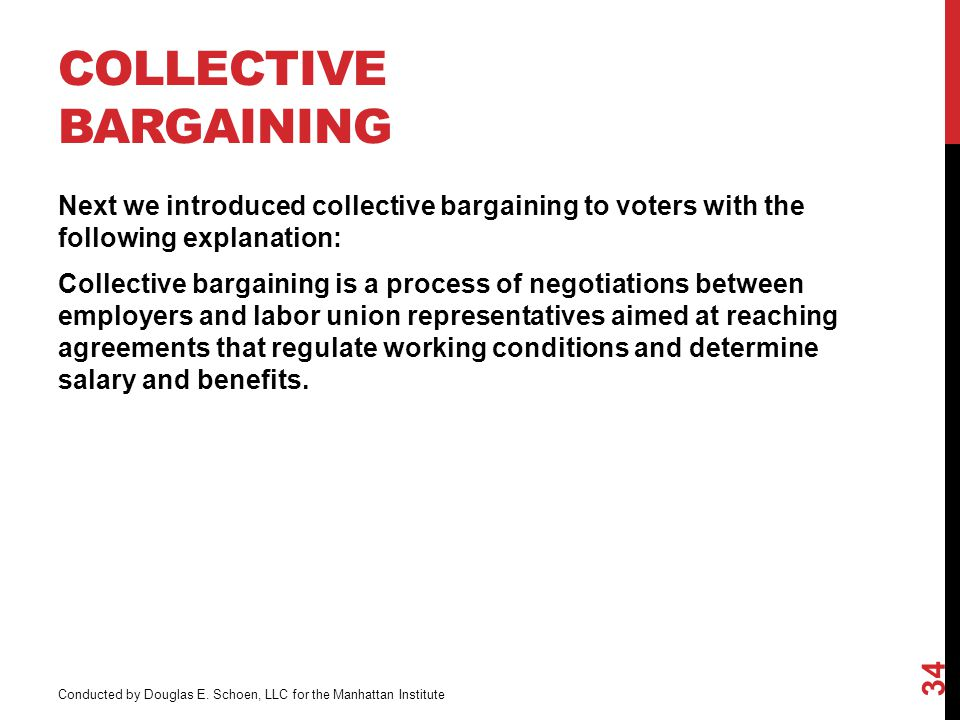 COLLECTIVE BARGAINING Next we introduced collective bargaining to voters with the following explanation: Collective bargaining is a process of negotiations between employers and labor union representatives aimed at reaching agreements that regulate working conditions and determine salary and benefits.