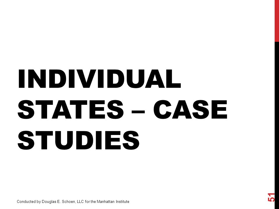 INDIVIDUAL STATES – CASE STUDIES 51 Conducted by Douglas E. Schoen, LLC for the Manhattan Institute