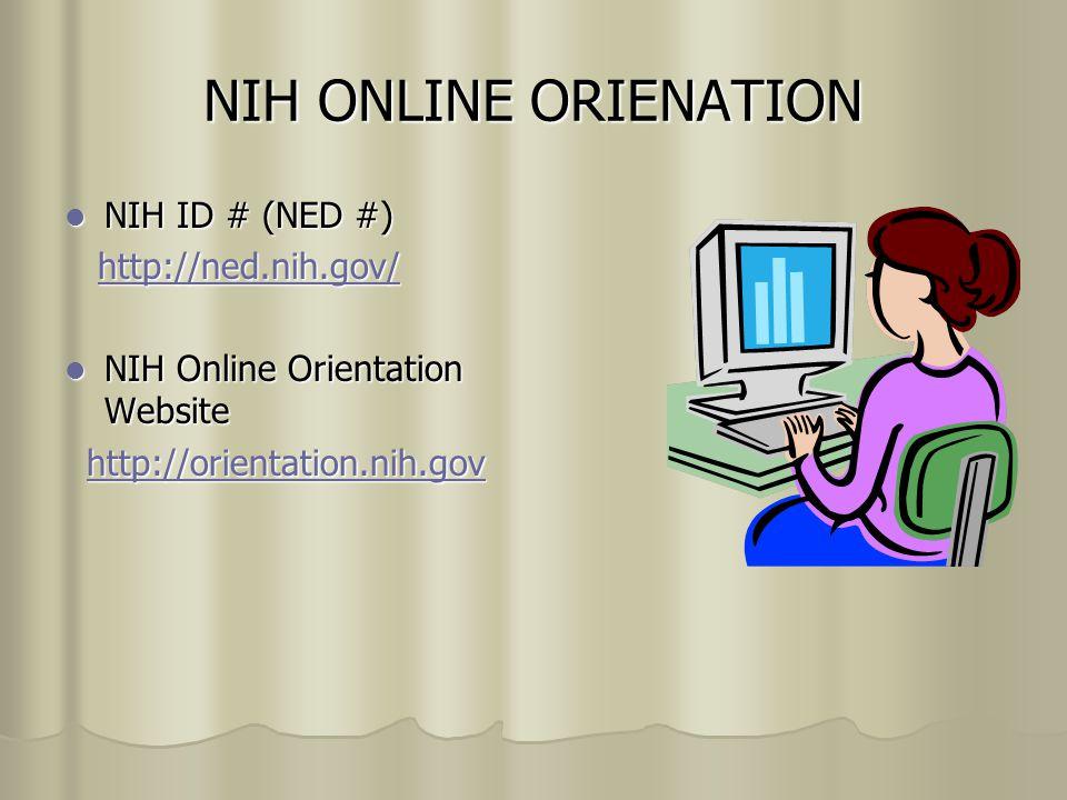 NIH ONLINE ORIENATION NIH ID # (NED #) NIH ID # (NED #) http://ned.nih.gov/ http://ned.nih.gov/http://ned.nih.gov/ NIH Online Orientation Website NIH Online Orientation Website http://orientation.nih.gov http://orientation.nih.govhttp://orientation.nih.gov