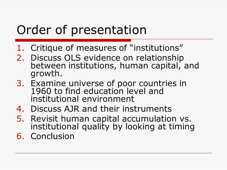 "Order of presentation 1.Critique of measures of ""institutions"" 2.Discuss OLS evidence on relationship between institutions, human capital, and growth."
