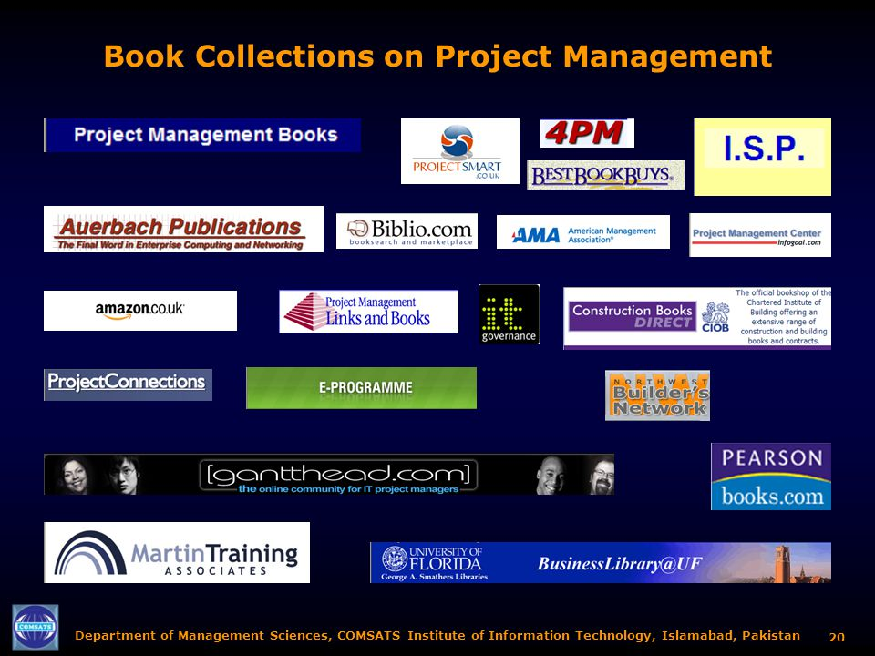 Department of Management Sciences, COMSATS Institute of Information Technology, Islamabad, Pakistan 19 The Project Management Institute's Publications The PMI has published numerous very insightful books on project management and its areas which are available from its bookstore along with other publishers' books (samples below):