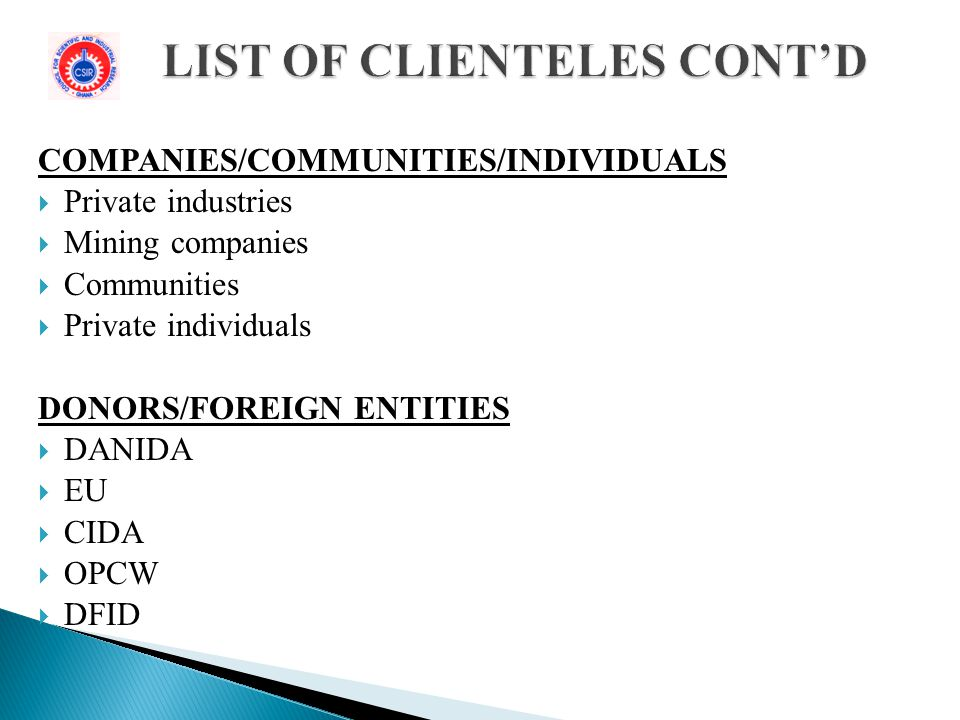 COMPANIES/COMMUNITIES/INDIVIDUALS  Private industries  Mining companies  Communities  Private individuals DONORS/FOREIGN ENTITIES  DANIDA  EU  CIDA  OPCW  DFID
