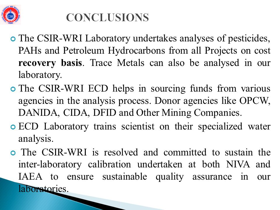 The CSIR-WRI Laboratory undertakes analyses of pesticides, PAHs and Petroleum Hydrocarbons from all Projects on cost recovery basis.