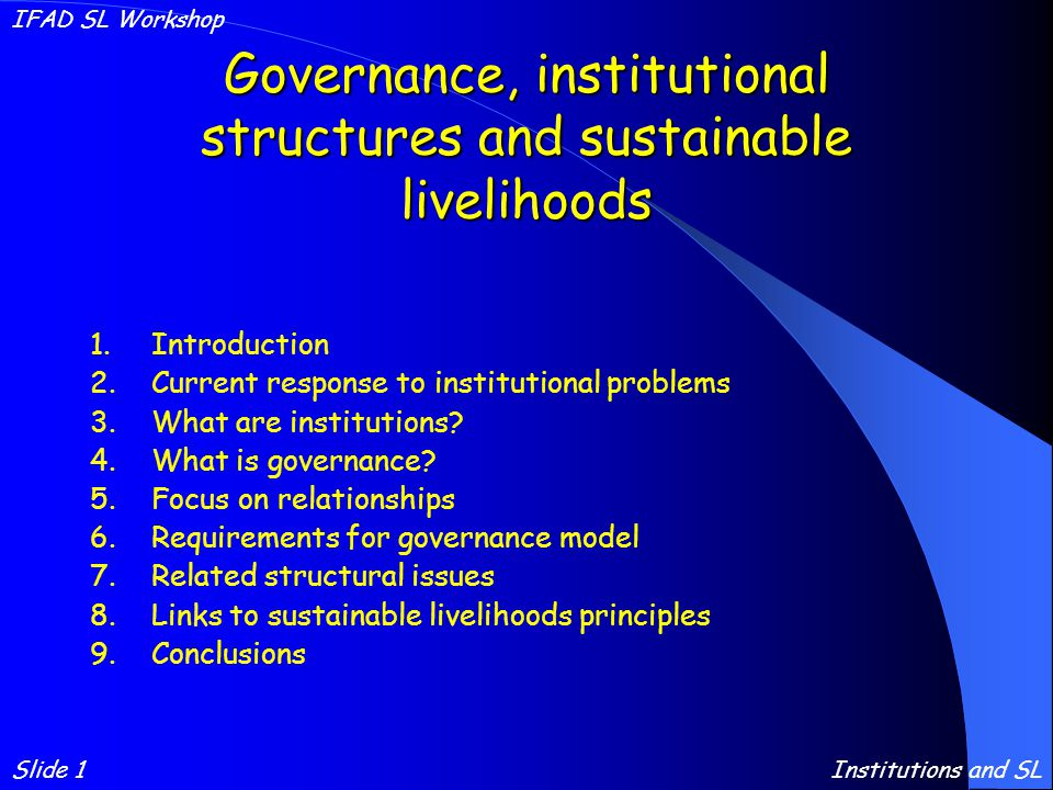 Governance, institutional structures and sustainable livelihoods 1.Introduction 2.Current response to institutional problems 3.What are institutions.